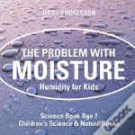The Problem With Moisture - Humidity For Kids - Science Book Age 7 - Children'S Science & Nature Books