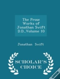 Wook.pt - The Prose Works Of Jonathan Swift D.D., Volume 10 - Scholar'S Choice Edition
