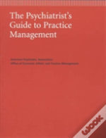 The Psychiatrist'S Guide To Practice Management