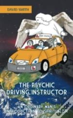 The Psychic Driving Instructor: An Ordinary Man'S Introduction To Spiritualism
