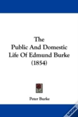 Wook.pt - The Public And Domestic Life Of Edmund Burke (1854)