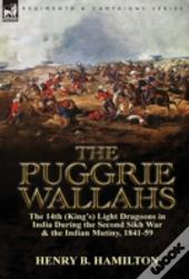The Puggrie Wallahs: The 14th (King'S) Light Dragoons In India During The Second Sikh War And In The Indian Mutiny, 1841-59