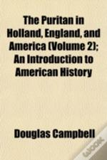 The Puritan In Holland, England, And Ame