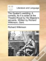 The Quaker'S Wedding. A Comedy. As It Is