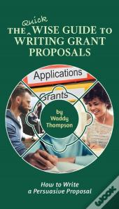 The Quick Wise Guide To Writing Grant Proposals
