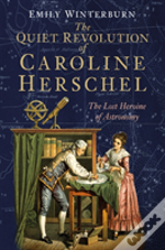 The Quiet Revolution Of Caroline Herschel