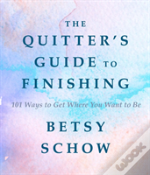 The Quitter'S Guide To Finishing