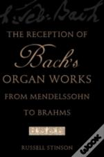 The Reception Of Bach'S Organ Works From Mendelssohn To Brahms