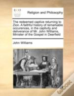 The Redeemed Captive Returning To Zion. A Faithful History Of Remarkable Occurences, In The Captivity And Deliverance Of Mr. John Williams, Minister O