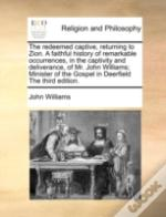 The Redeemed Captive, Returning To Zion. A Faithful History Of Remarkable Occurrences, In The Captivity And Deliverance, Of Mr. John Williams; Ministe