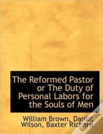 The Reformed Pastor Or The Duty Of Perso