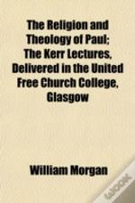 The Religion And Theology Of Paul; The K