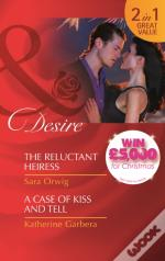 The Reluctant Heiress/A Case Of Kiss And Tell