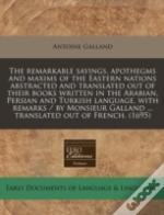 The Remarkable Sayings, Apothegms And Maxims Of The Eastern Nations Abstracted And Translated Out Of Their Books Written In The Arabian, Persian And T