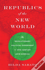 The Republican Experiment In Latin America And Beyond