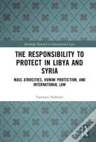 The Responsibility To Protect In Libya And Syria
