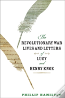 Wook.pt - The Revolutionary War Lives And Letters Of Lucy And Henry Knox