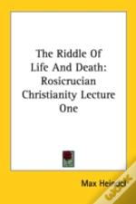 The Riddle Of Life And Death: Rosicrucian Christianity Lecture One