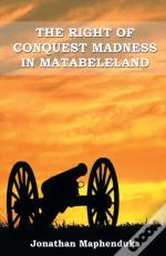 The Right Of Conquest Madness In Matabeleland