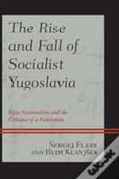 The Rise And Fall Of Socialist Yugoslavia