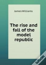 The Rise And Fall Of The Model Republic