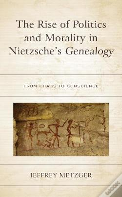 Wook.pt - The Rise Of Politics And Morality In Nietzsche'S Genealogy