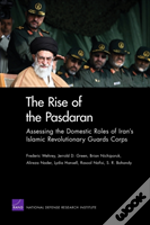 The Rise Of The Pasdaran : Assessing The Domestic Roles Of Iran'S Islamic Revolutionary Guards Corps