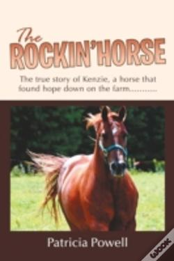 Wook.pt - The Rockin' Horse: The True Story Of Kenzie, A Horse That Found Hope Down On The Farm...........