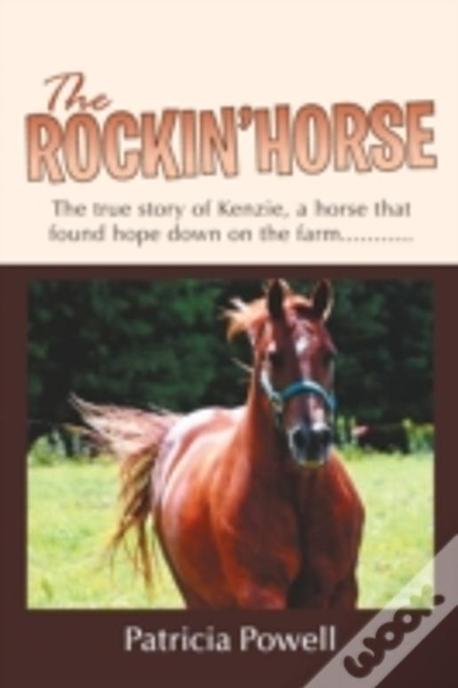 The Rockin' Horse: The True Story Of Kenzie, A Horse That Found Hope Down On The Farm...........