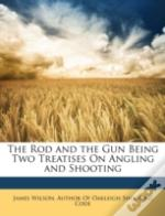 The Rod And The Gun Being Two Treatises