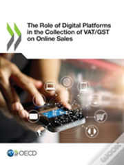The Role Of Digital Platforms In The Collection Of Vat/Gst On Online Sales