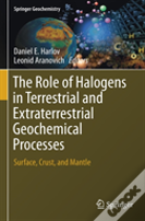The Role Of Halogens In Terrestrial And Extraterrestrial Geochemical Processes