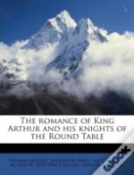 The Romance Of King Arthur And His Knigh