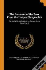 The Romaunt Of The Rose From The Unique Glasgow Ms