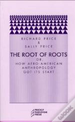 The Root Of Roots - Or, How Afro-American Anthropology Got Its Start
