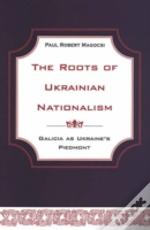 The Roots Of Ukrainian Nationalism