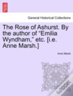 The Rose Of Ashurst. By The Author Of  E