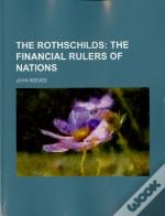 The Rothschilds;  The Financial Rulers Of Nations