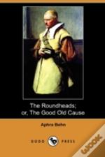 The Roundheads; Or, The Good Old Cause (