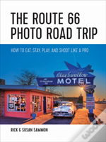 The Route 66 Photo Road Trip - How To Eat, Stay, Play, And Shoot Like A Pro