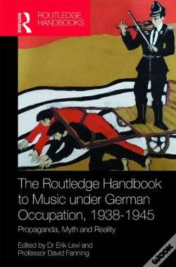 Wook.pt - The Routledge Handbook To Music Under German Occupation, 1938-1945