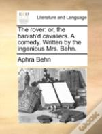 The Rover: Or, The Banish'D Cavaliers. A