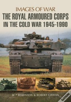 Wook.pt - The Royal Armoured Corps In The Cold War 1946 - 1990