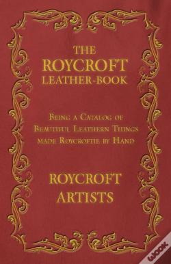 Wook.pt - The Roycroft Leather-Book - Being A Catalog Of Beautiful Leathern Things Made Roycroftie By Hand