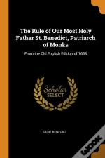 The Rule Of Our Most Holy Father St. Benedict, Patriarch Of Monks