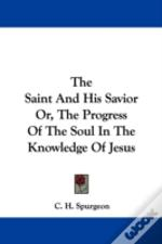 The Saint And His Savior Or, The Progress Of The Soul In The Knowledge Of Jesus