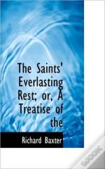 The Saints' Everlasting Rest; Or, A Trea