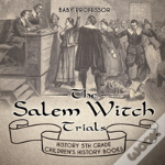The Salem Witch Trials - History 5th Grade - Children'S History Books