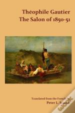 The Salon Of 1850-51 / Translated From The French By Peter L. Scacco