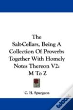 The Salt-Cellars, Being A Collection Of Proverbs Together With Homely Notes Thereon V2: M To Z